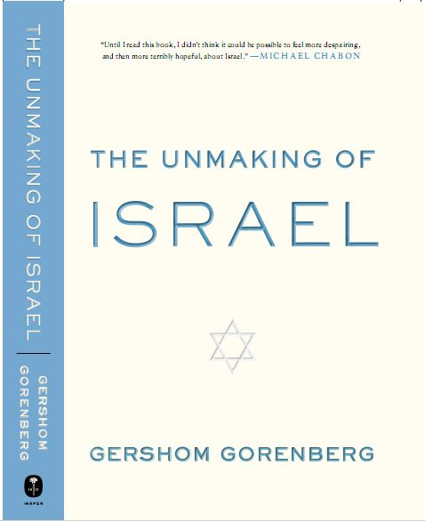The Unmaking of Israel (How It Broke. How to Fix It.)